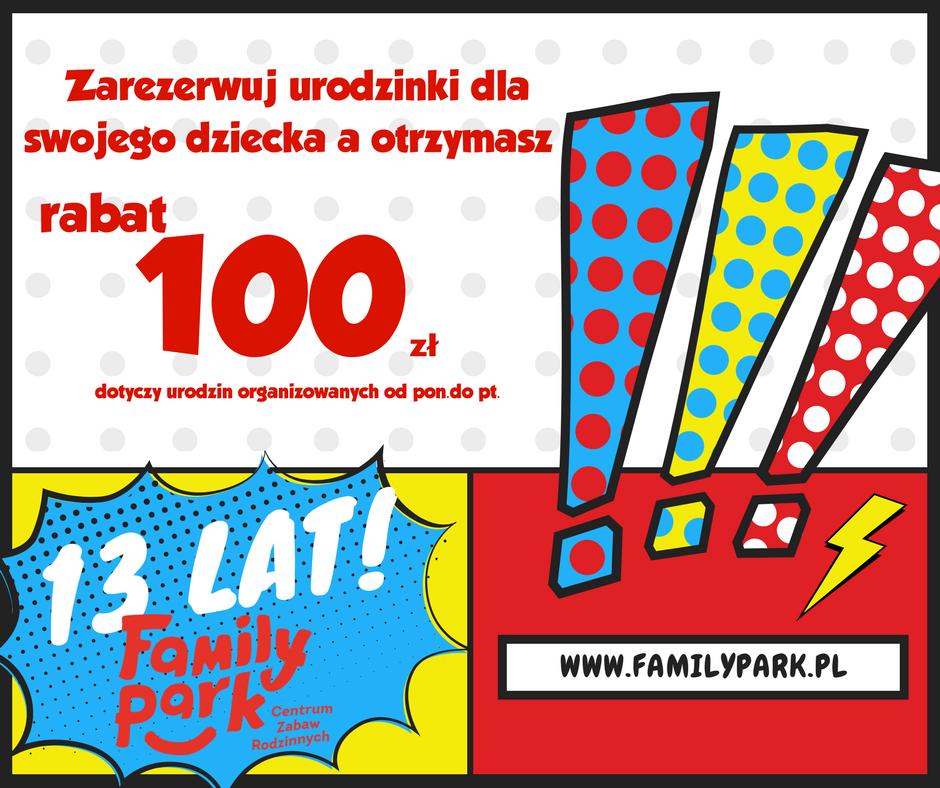 Zarezerwuj urodzinki dla swojego dziecka a otrzymasz rabat 100zł. Akcja z okazji 13. urodzin Family PArk w Bydgoszczy.